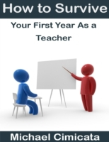How to Survive Your First Year As a Teac