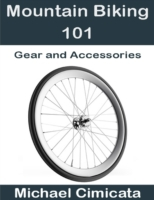 Mountain Biking 101: Gear and Accessorie