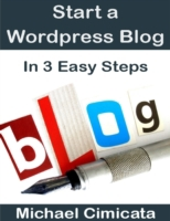 Start a Wordpress Blog In 3 Easy Steps