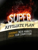 Super Affiliate Plan - Dominate Niche Ma