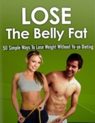 Lose the Belly Fat - 50 Simple Ways to L