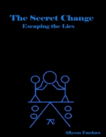 Secret Change: Escaping the Lies