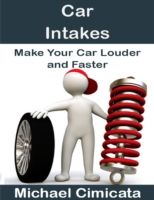 Car Intakes: Make Your Car Louder and Fa
