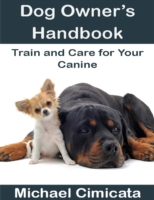 Dog Owner's Handbook: Train and Care for