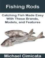 Fishing Rods: Catching Fish Made Easy Wi