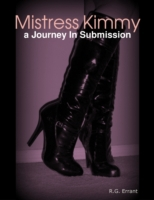Mistress Kimmy, a Journey In Submission