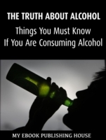 Truth About Alcohol: Things You Must Kno