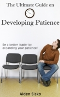 Ultimate Guide on Developing Patience