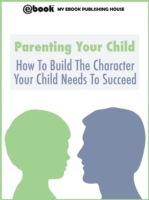 Parenting Your Child: How To Build The C