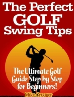Perfect Golf Swing Tips: The Ultimate Go