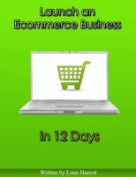 Launch an Ecommerce Business In 12 Days
