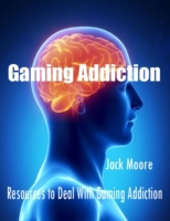 Gaming Addiction - Resources to Deal Wit