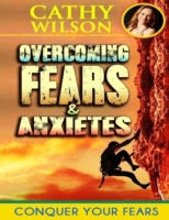 Overcoming Fear & Anxieties: Conquering