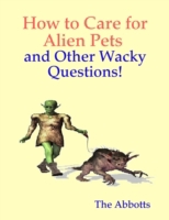 How to Care for Alien Pets and Other Wac