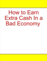 How to Earn Extra Cash In a Bad Economy
