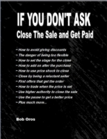 If You Don't Ask: Close the Sale and Get