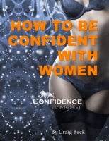 How to Be Confident With Women: Confiden