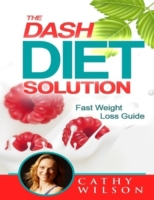Dash Diet Solution: Fast Weight Loss Gui