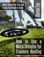 How to Use a Metal Detector for Treasure