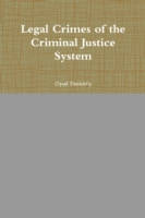 Legal Crimes of the Criminal Justice Sys