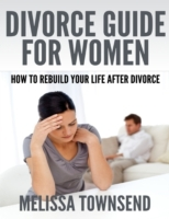 Divorce Guide for Women - How  to Rebuil