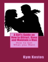 Girl's Guide On How to Attract, Keep and