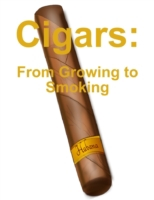 Cigars: From Growing to Smoking