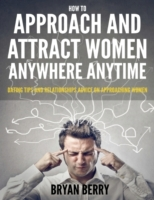 How  to Approach and  Attract  Women Any