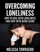 Overcoming Loneliness - How to Deal With