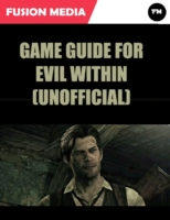 Game Guide for Evil Within (Unofficial)