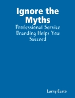 Ignore the Myths - Professional Service