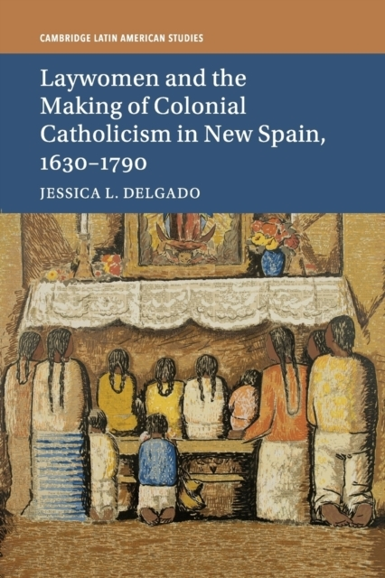 Laywomen and the Making of Colonial Cath