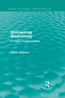 Unmasking Masculinity (Routledge Revival
