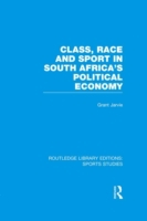 Class, Race and Sport in South Africa's