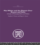 Max Weber and the Dispute over Reason an