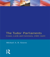 Tudor Parliaments,The Crown,Lords and Co
