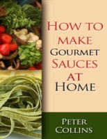 How to Make Gourmet Sauces At Home: 10 G