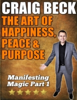 Art of Happiness, Peace & Purpose: Manif
