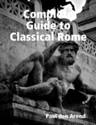 Complete Guide to Classical Rome