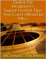 Guitar for Beginners: Super Useful Tips