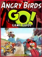 Angry Birds Go! The Unofficial Strategie