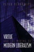 Virtue and the Making of Modern Liberali