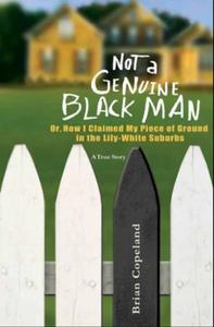 Not a Genuine Black Man: Or, How I Claimed My Piece of Ground in