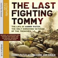 The Last Fighting Tommy: The Life of Harry Patch, the only surviv