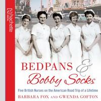 Bedpans And Bobby Socks: Five British Nurses on the American Road