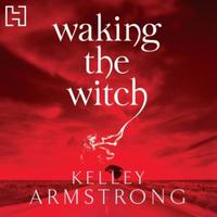 Waking The Witch: Book 11 in the Women of the Otherworld S