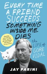 Every Time a Friend Succeeds Something I: The Life of Gore Vidal