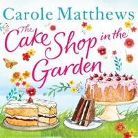 The Cake Shop in the Garden: The feel-good read about love, life, fam