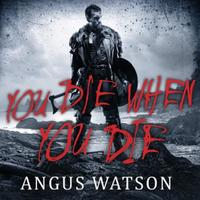 YOU DIE WHEN YOU DIE: An Epic Fantasy from the author of AGE O