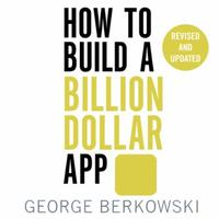 How to Build a Billion Dollar App: Discover the secrets of the most success